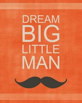 Dream Big Little Man - 3
