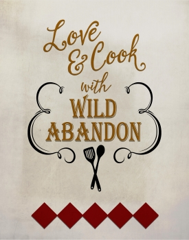 Love and Cook with Wild Abandon